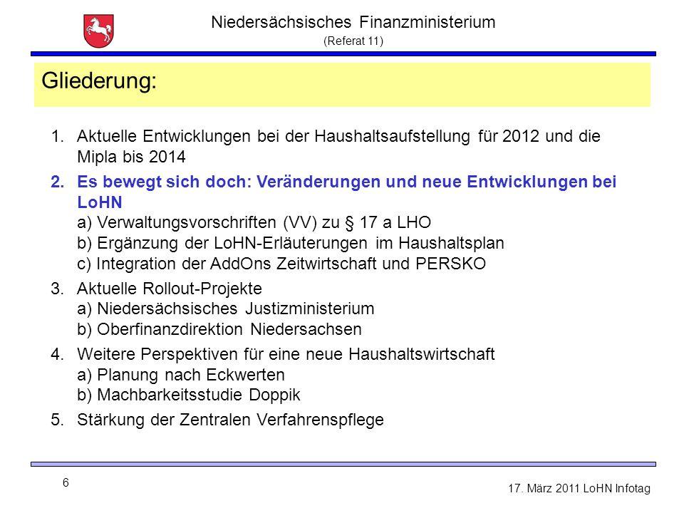Niedersächsisches Finanzministerium (Referat 11) 6 17. März 2011 LoHN Infotag Gliederung: 1.Aktuelle Entwicklungen bei der Haushaltsaufstellung für 20