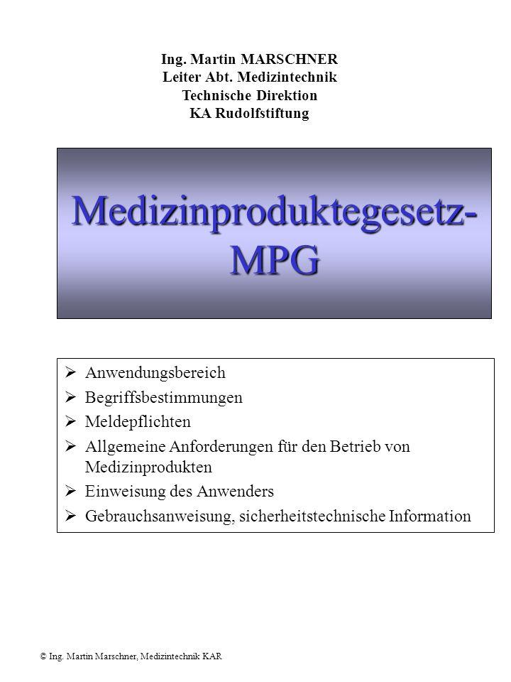 Medizinproduktegesetz- MPG  Anwendungsbereich  Begriffsbestimmungen  Meldepflichten  Allgemeine Anforderungen für den Betrieb von Medizinprodukten  Einweisung des Anwenders  Gebrauchsanweisung, sicherheitstechnische Information Ing.