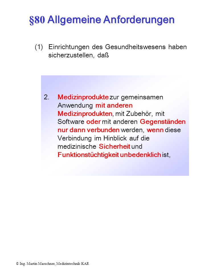 §80 Allgemeine Anforderungen © Ing. Martin Marschner, Medizintechnik KAR 1.Medizinprodukte nur ihrer Zweckbestimmung entsprechend, nach den Vorschrift