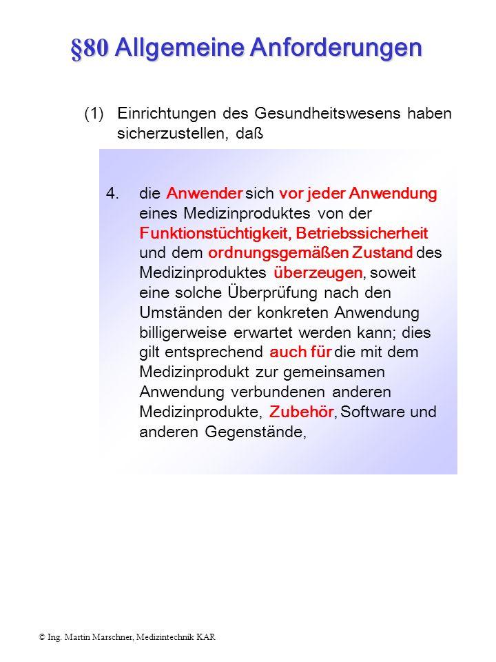 §80 Allgemeine Anforderungen © Ing. Martin Marschner, Medizintechnik KAR 3. Medizinprodukte nur von solchen Personen angewendet werden, die auf Grund