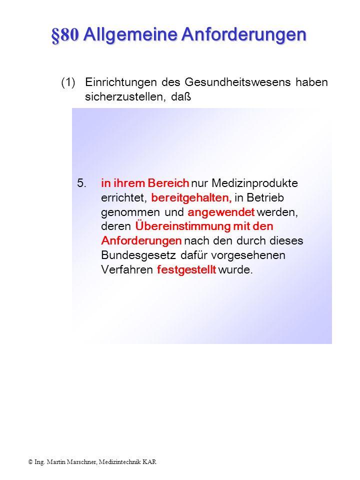 §80 Allgemeine Anforderungen © Ing. Martin Marschner, Medizintechnik KAR 4. die Anwender sich vor jeder Anwendung eines Medizinproduktes von der Funkt