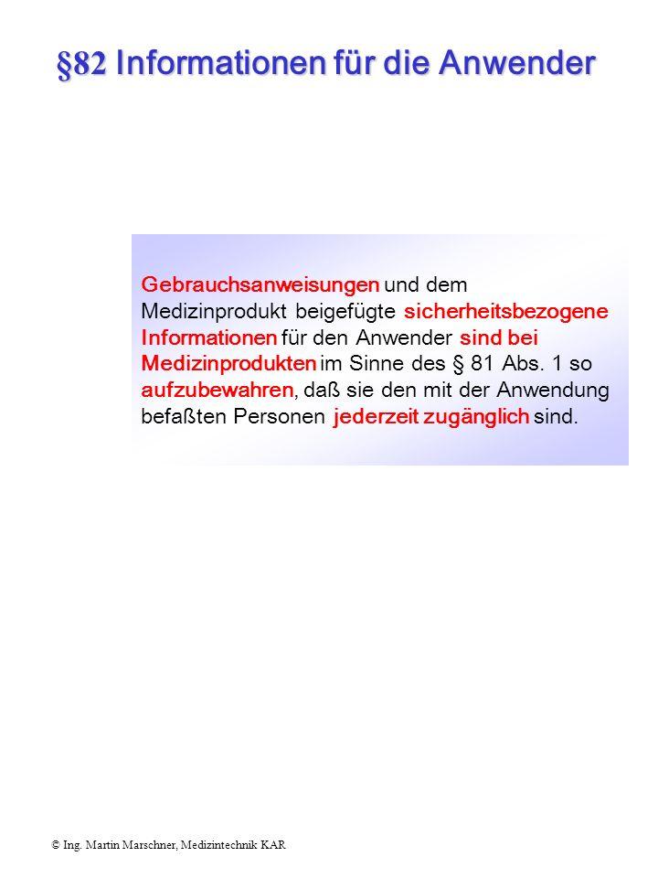 §81 Inbetriebnahme, Anwendung © Ing. Martin Marschner, Medizintechnik KAR (4) Bei der Information von Patienten im Zusammenhang mit der Anwendung von