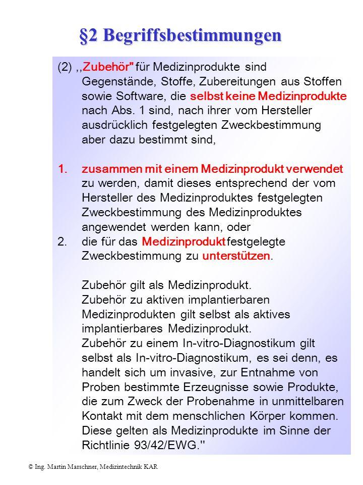 © Ing. Martin Marschner, Medizintechnik KAR §2 Begriffsbestimmungen (1),,Medizinprodukte'' sind alle einzeln oder miteinander verbunden verwendeten In