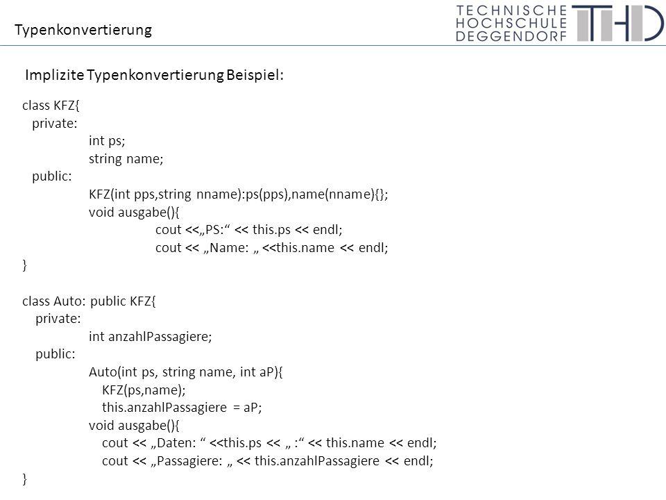 """Typenkonvertierung Implizite Typenkonvertierung Beispiel: int main(){ Auto *a1 = new Auto(120, """"AUDI ,5); a1->ausgabe(); KFZ *k1 = a1; k1->ausgabe(); return 1; } Daten: 120 : AUDI Passagiere: 5 PS: 120 Name: AUDI a1 zeigt auf ein Objekt vom Typ Auto."""
