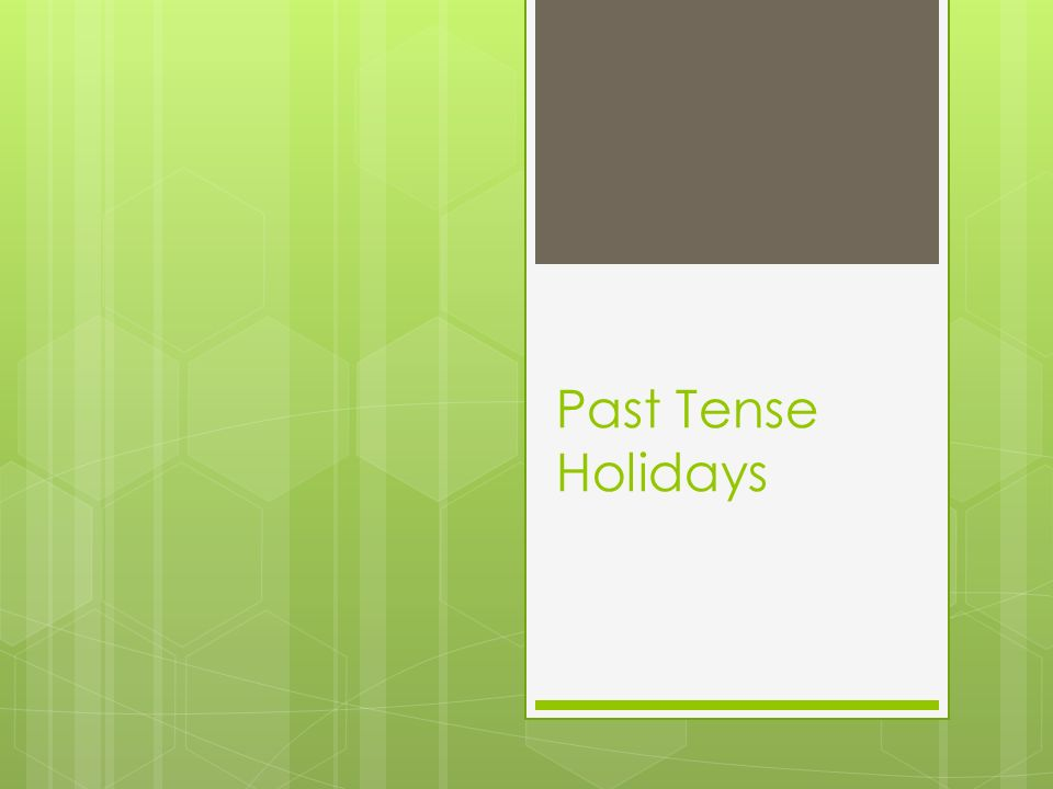 Past Tense Holidays