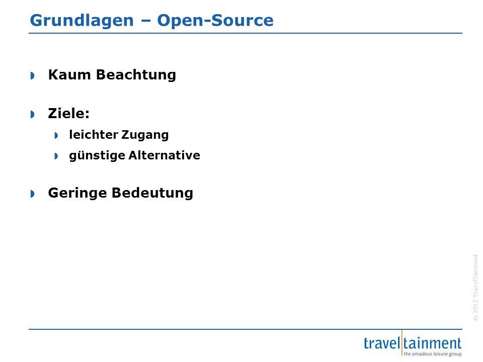 © 2012 TravelTainment Grundlagen – Open-Source  Kaum Beachtung  Ziele:  leichter Zugang  günstige Alternative  Geringe Bedeutung