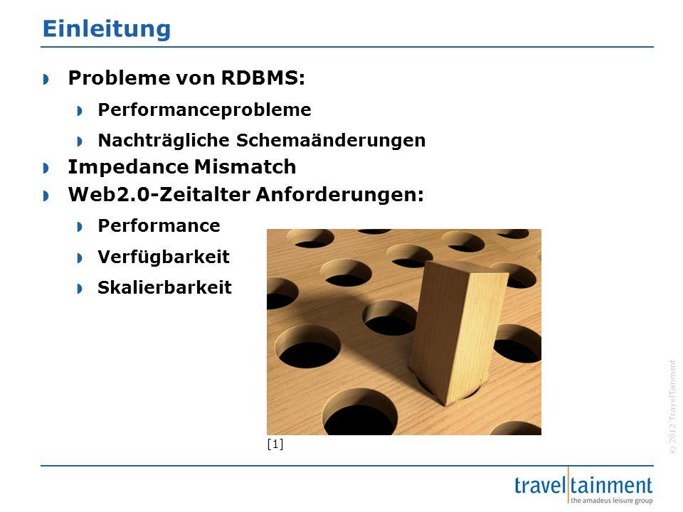© 2012 TravelTainment Grundlagen - NoSQL  NoSQL = Not only SQL  Verzicht auf Relationen  NoREL  Keine klare Definition