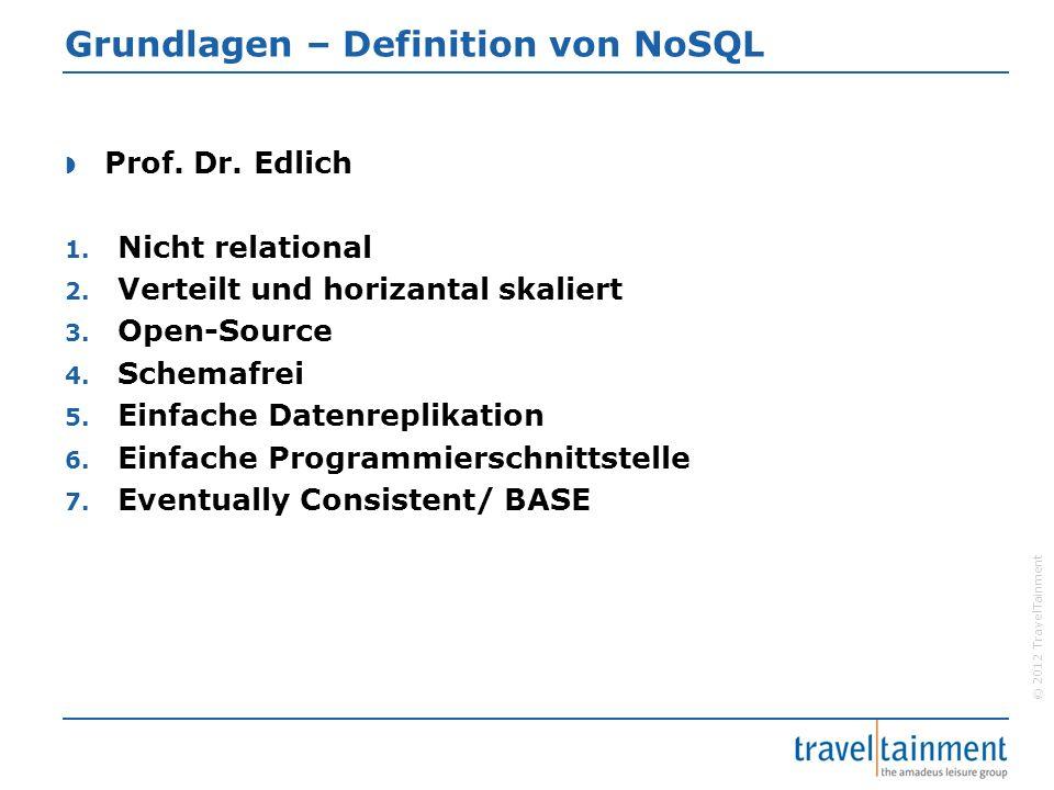 © 2012 TravelTainment Klassifizierung von NoSQL-Datenbanken  Es gibt mehr als 120 NoSQL-Datenbanken Core-NoSQL-SystemeSoft-NoSQL-Systeme Wide-Column-Store/ Column-Families Object-Databases Document-StoresGrid & Cloud-Database- Solutions Key-Value-StoreXML-Databases Graph-DatabasesEtc.