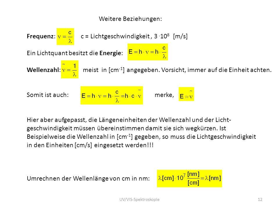 Weitere Beziehungen: Frequenz: c = Lichtgeschwindigkeit, 3. 10 8 [m/s] Ein Lichtquant besitzt die Energie: Wellenzahl: meist in [cm -1 ] angegeben. Vo