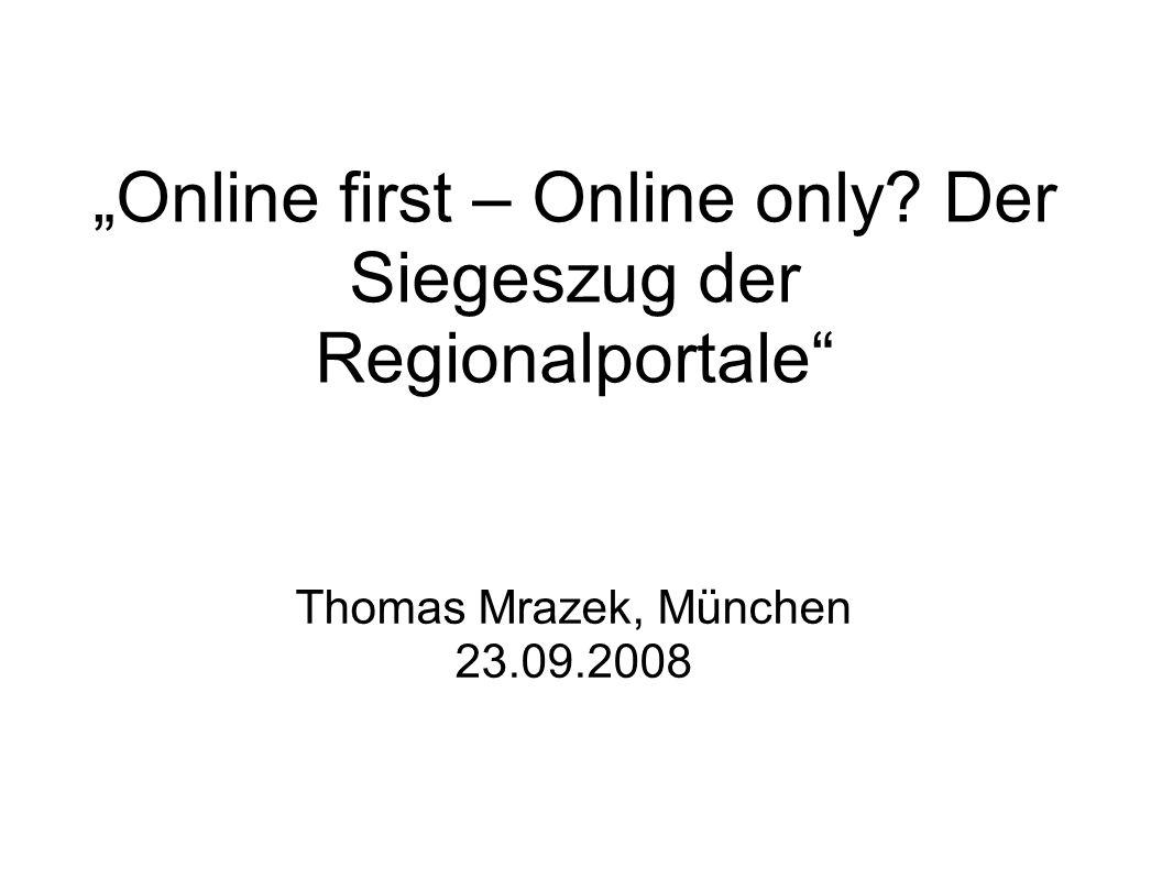 """""""Online first – Online only Der Siegeszug der Regionalportale Thomas Mrazek, München 23.09.2008"""