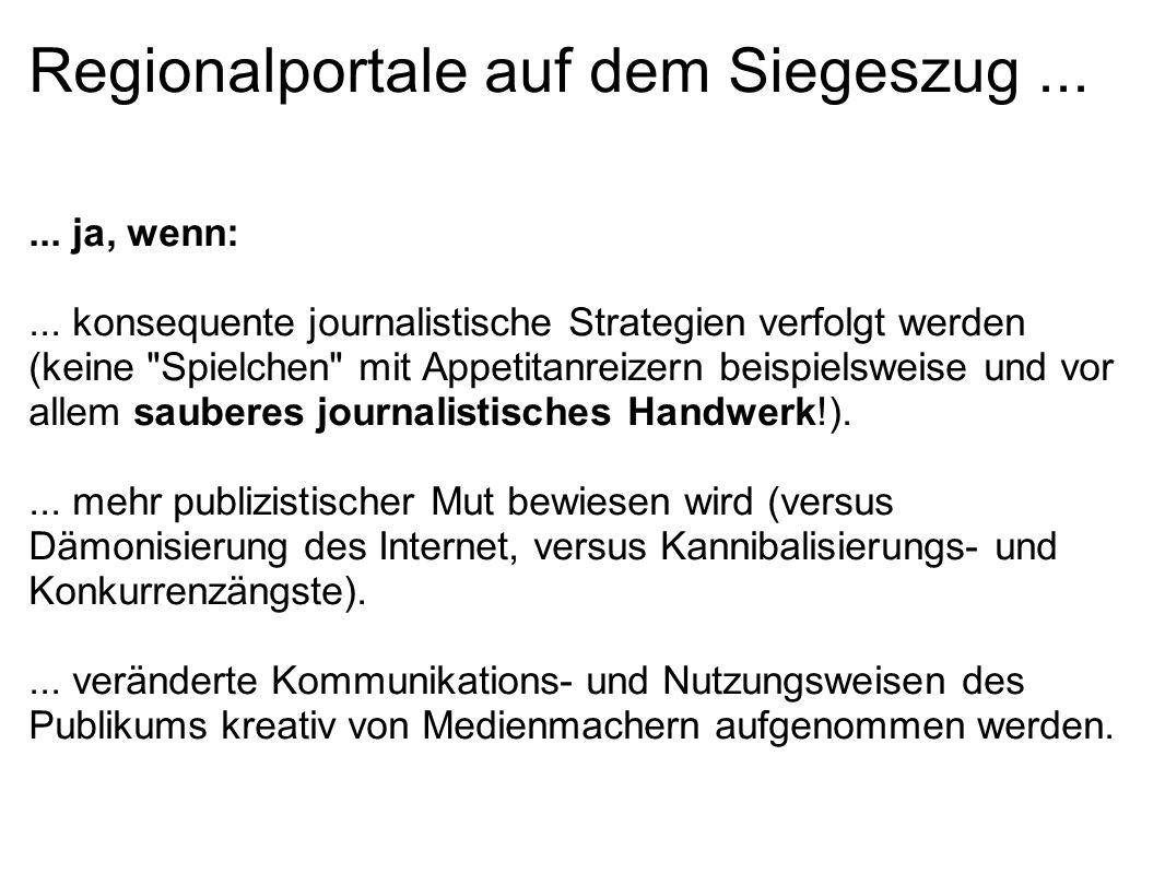 Regionalportale auf dem Siegeszug...... ja, wenn:... konsequente journalistische Strategien verfolgt werden (keine