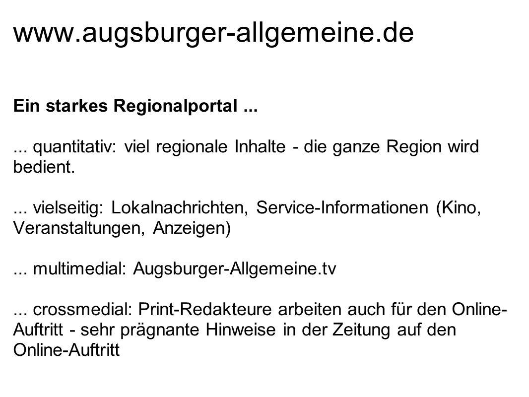 www.augsburger-allgemeine.de Ein starkes Regionalportal...... quantitativ: viel regionale Inhalte - die ganze Region wird bedient.... vielseitig: Loka