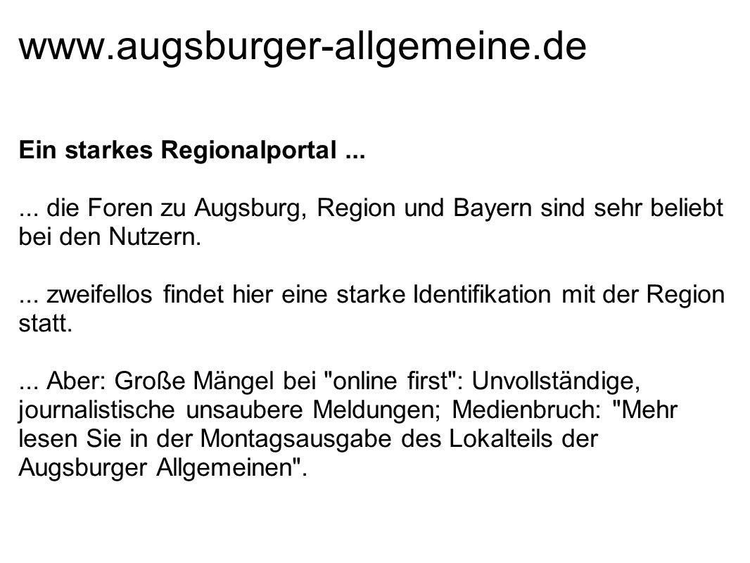 www.augsburger-allgemeine.de Ein starkes Regionalportal...... die Foren zu Augsburg, Region und Bayern sind sehr beliebt bei den Nutzern.... zweifello