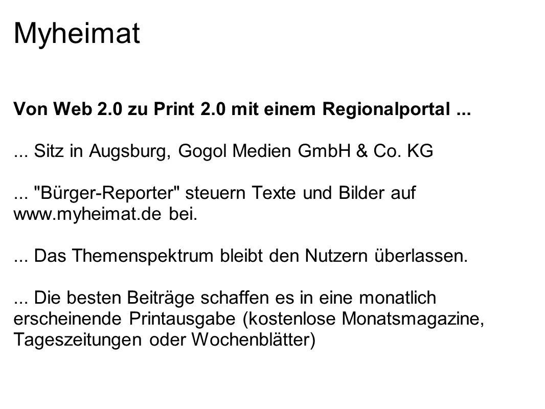 Myheimat Von Web 2.0 zu Print 2.0 mit einem Regionalportal...... Sitz in Augsburg, Gogol Medien GmbH & Co. KG...