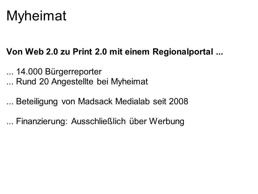 Myheimat Von Web 2.0 zu Print 2.0 mit einem Regionalportal...... 14.000 Bürgerreporter... Rund 20 Angestellte bei Myheimat... Beteiligung von Madsack