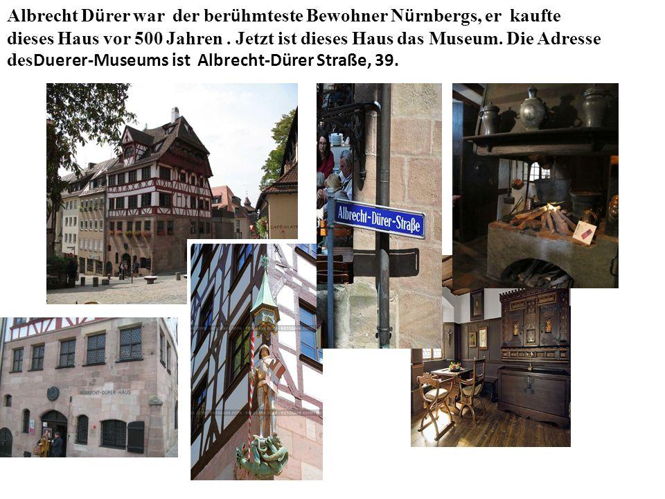 Albrecht D ü rer war der ber ü hmteste Bewohner N ü rnbergs, er kaufte dieses Haus vor 500 Jahren.