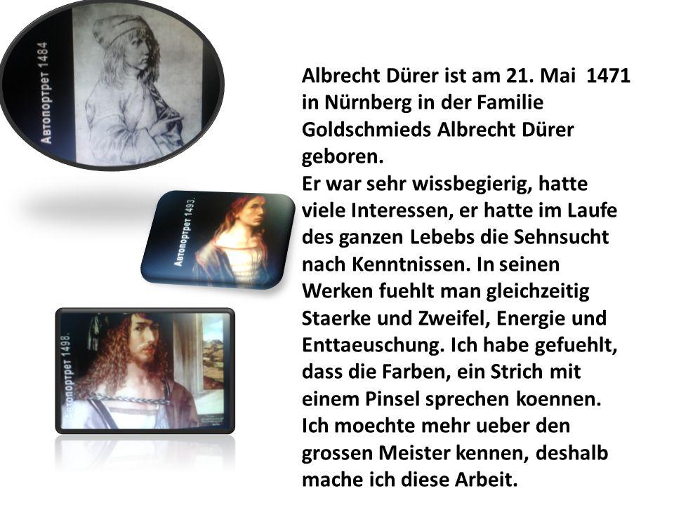 Albrecht Dürer ist am 21.Mai 1471 in Nürnberg in der Familie Goldschmieds Albrecht Dürer geboren.