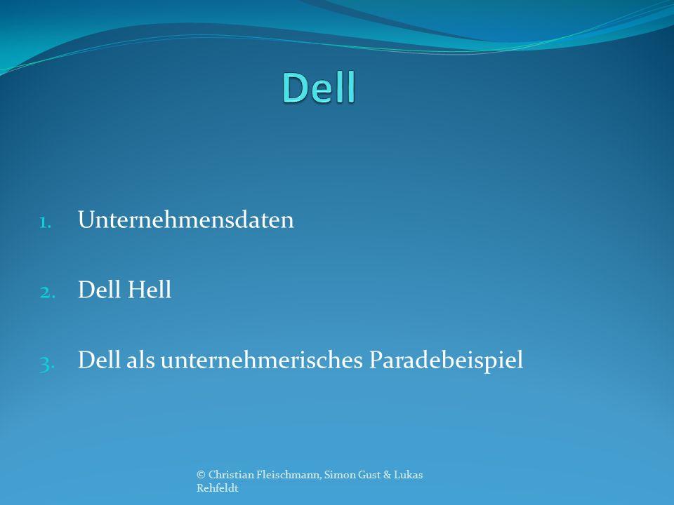 1. Unternehmensdaten 2. Dell Hell 3. Dell als unternehmerisches Paradebeispiel © Christian Fleischmann, Simon Gust & Lukas Rehfeldt