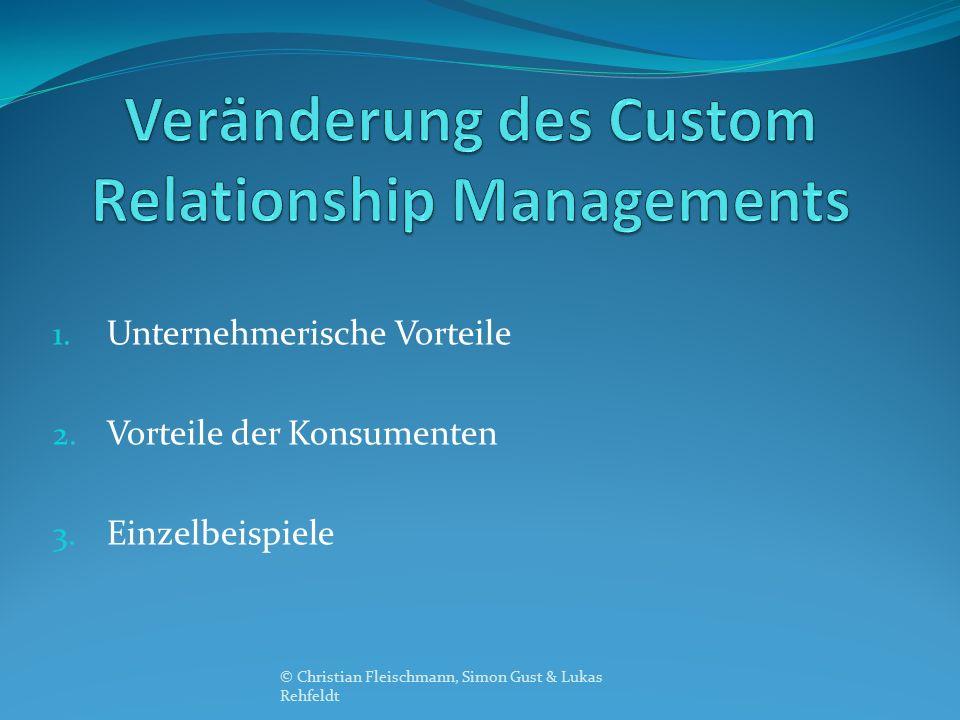 1. Unternehmerische Vorteile 2. Vorteile der Konsumenten 3. Einzelbeispiele © Christian Fleischmann, Simon Gust & Lukas Rehfeldt