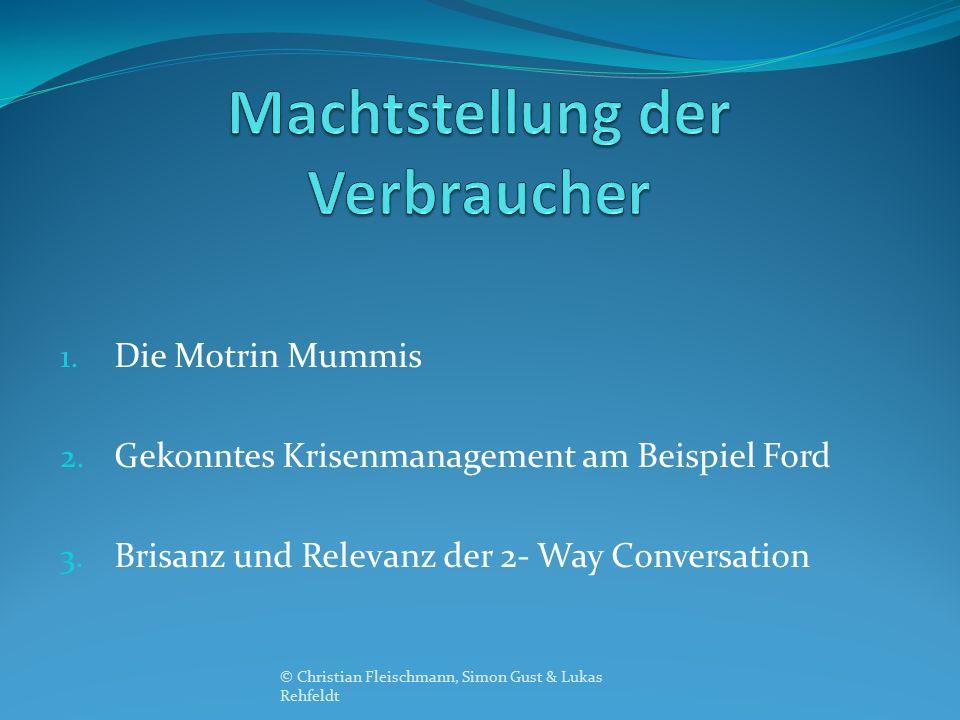 1. Die Motrin Mummis 2. Gekonntes Krisenmanagement am Beispiel Ford 3. Brisanz und Relevanz der 2- Way Conversation © Christian Fleischmann, Simon Gus