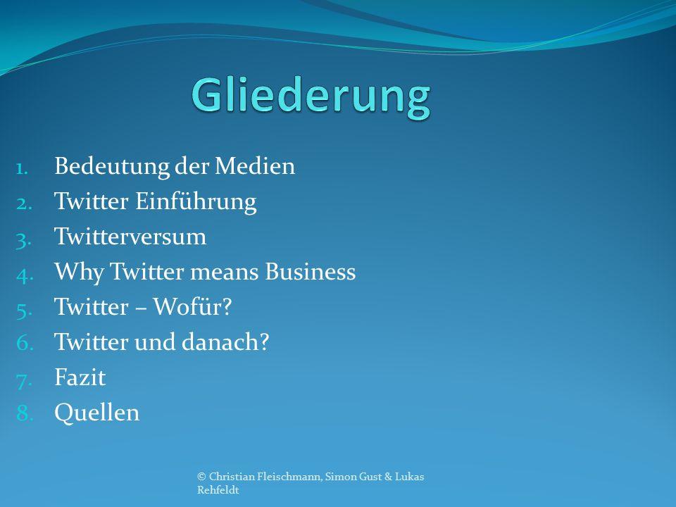 1. Bedeutung der Medien 2. Twitter Einführung 3. Twitterversum 4. Why Twitter means Business 5. Twitter – Wofür? 6. Twitter und danach? 7. Fazit 8. Qu