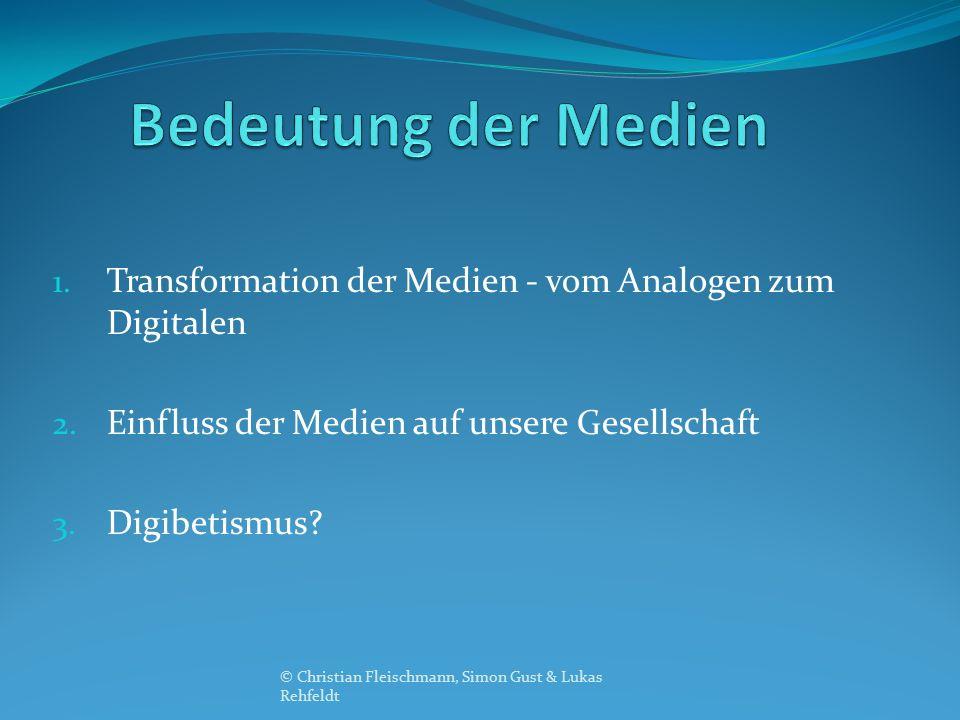 1. Transformation der Medien - vom Analogen zum Digitalen 2. Einfluss der Medien auf unsere Gesellschaft 3. Digibetismus? © Christian Fleischmann, Sim