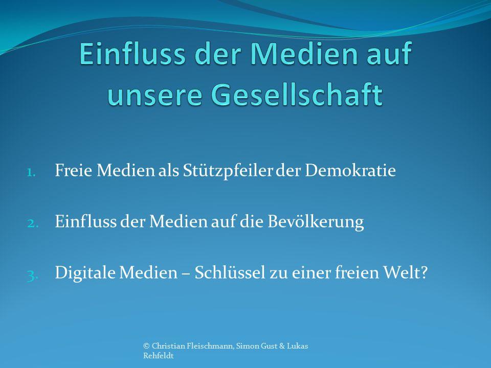 1. Freie Medien als Stützpfeiler der Demokratie 2. Einfluss der Medien auf die Bevölkerung 3. Digitale Medien – Schlüssel zu einer freien Welt? © Chri