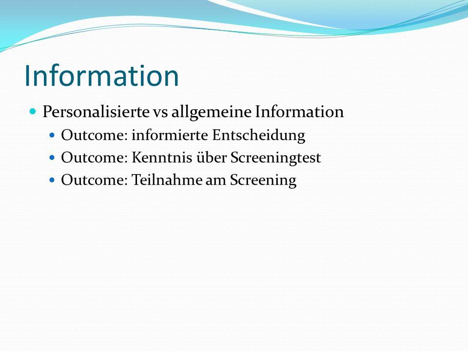 Information Personalisierte vs allgemeine Information Outcome: informierte Entscheidung Outcome: Kenntnis über Screeningtest Outcome: Teilnahme am Screening