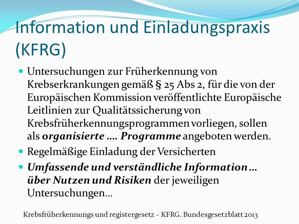 Information und Einladungspraxis (KFRG) Untersuchungen zur Früherkennung von Krebserkrankungen gemäß § 25 Abs 2, für die von der Europäischen Kommission veröffentlichte Europäische Leitlinien zur Qualitätssicherung von Krebsfrüherkennungsprogrammen vorliegen, sollen als organisierte ….