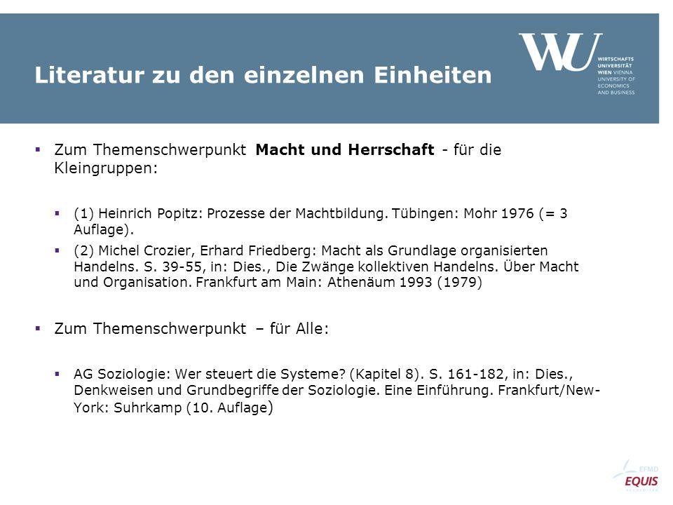 Literatur zu den einzelnen Einheiten  Zum Themenschwerpunkt Macht und Herrschaft - für die Kleingruppen:  (1) Heinrich Popitz: Prozesse der Machtbildung.