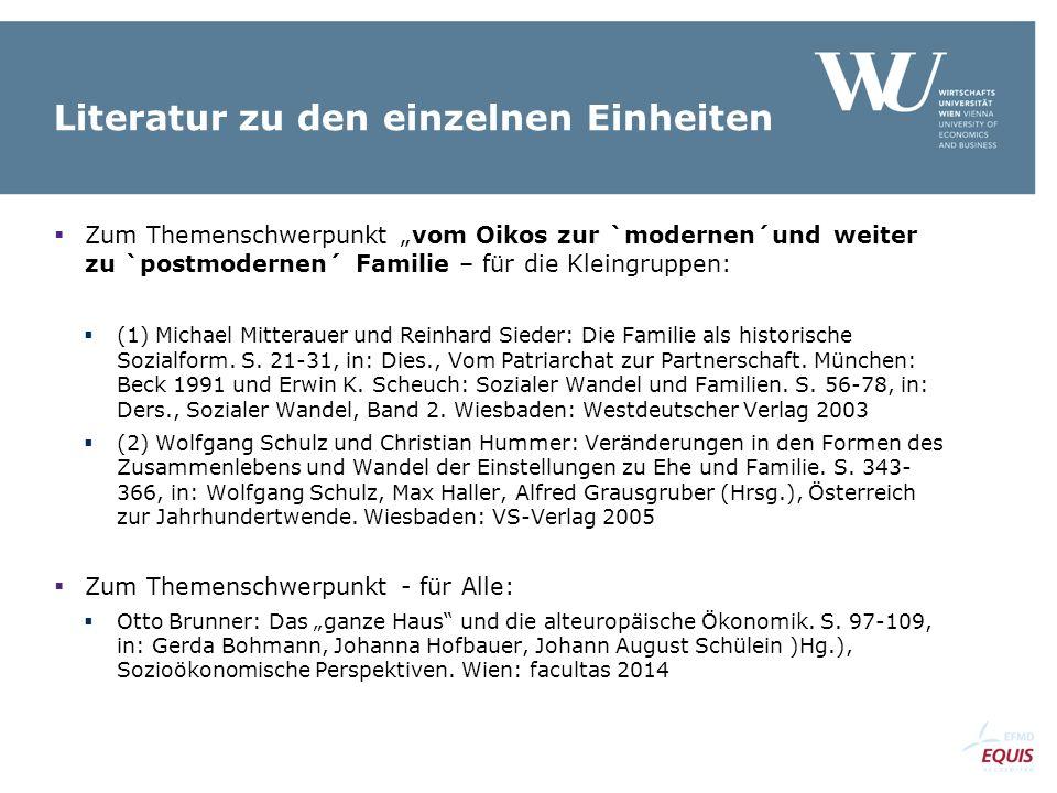 """Literatur zu den einzelnen Einheiten  Zum Themenschwerpunkt """"vom Oikos zur `modernen´und weiter zu `postmodernen´ Familie – für die Kleingruppen:  (1) Michael Mitterauer und Reinhard Sieder: Die Familie als historische Sozialform."""