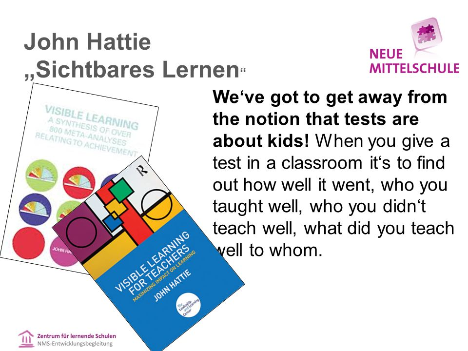 "John Hattie ""Sichtbares Lernen We've got to get away from the notion that tests are about kids."