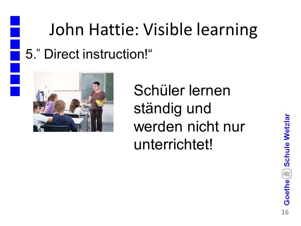 """John Hattie: Visible learning 5. ̎ Direct instruction!"""" 16 Goethe Schule Wetzlar Schüler lernen ständig und werden nicht nur unterrichtet!"""