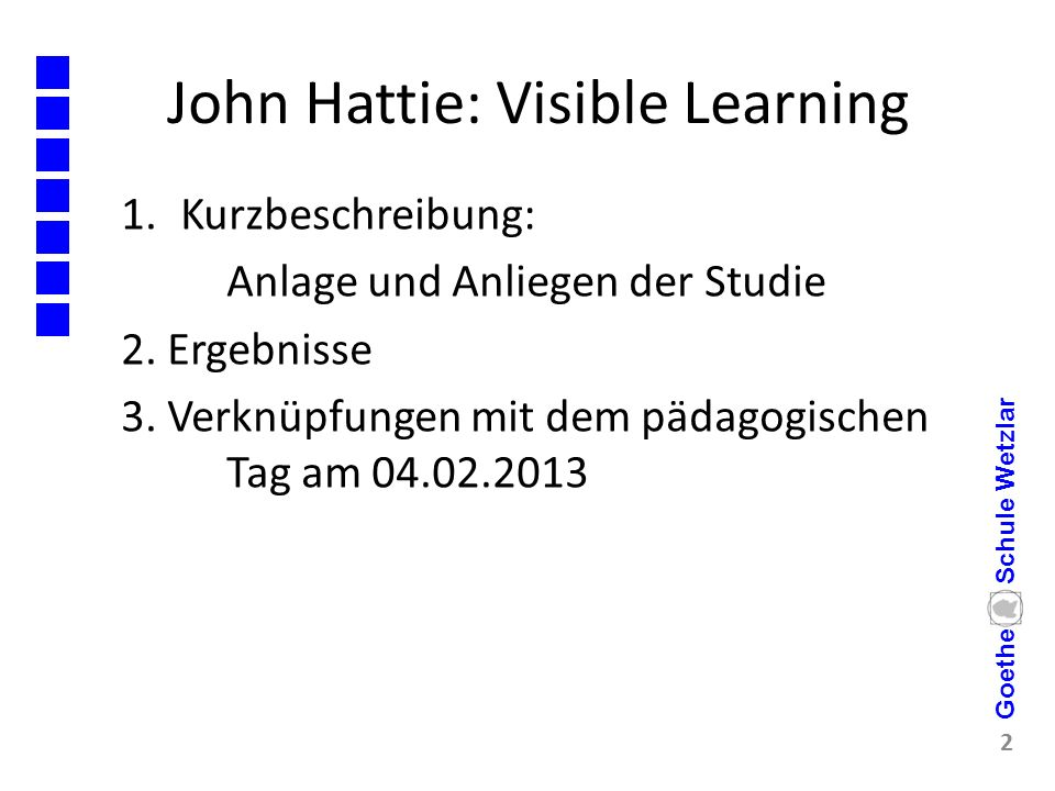 John Hattie: Visible Learning 1.Kurzbeschreibung: Anlage und Anliegen der Studie 2. Ergebnisse 3. Verknüpfungen mit dem pädagogischen Tag am 04.02.201