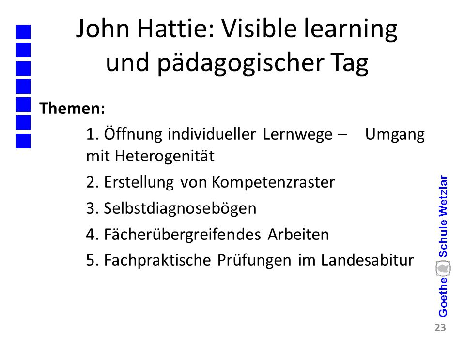 John Hattie: Visible learning und pädagogischer Tag Themen: 1. Öffnung individueller Lernwege – Umgang mit Heterogenität 2. Erstellung von Kompetenzra
