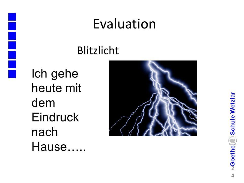 Evaluation Blitzlicht 24 Goethe Schule Wetzlar Ich gehe heute mit dem Eindruck nach Hause…..