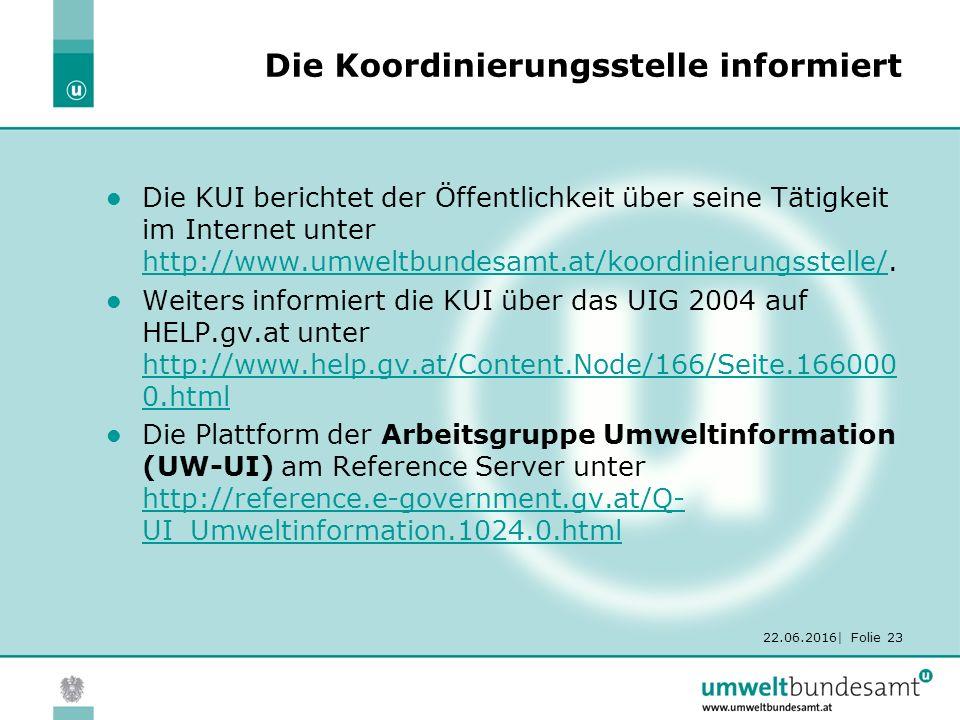 22.06.2016| Folie 23 Die Koordinierungsstelle informiert Die KUI berichtet der Öffentlichkeit über seine Tätigkeit im Internet unter http://www.umweltbundesamt.at/koordinierungsstelle/.