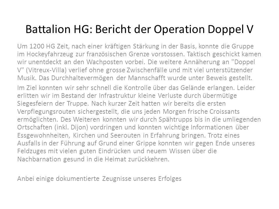 Battalion HG: Bericht der Operation Doppel V Um 1200 HG Zeit, nach einer kräftigen Stärkung in der Basis, konnte die Gruppe im Hockeyfahrzeug zur französischen Grenze vorstossen.