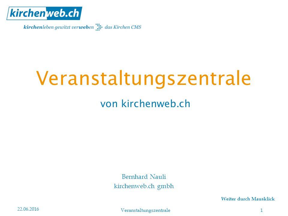 Weiter durch Mausklick 22.06.2016 1 Bernhard Nauli kirchenweb.ch gmbh Veranstaltungszentrale von kirchenweb.ch Veranstaltungszentrale