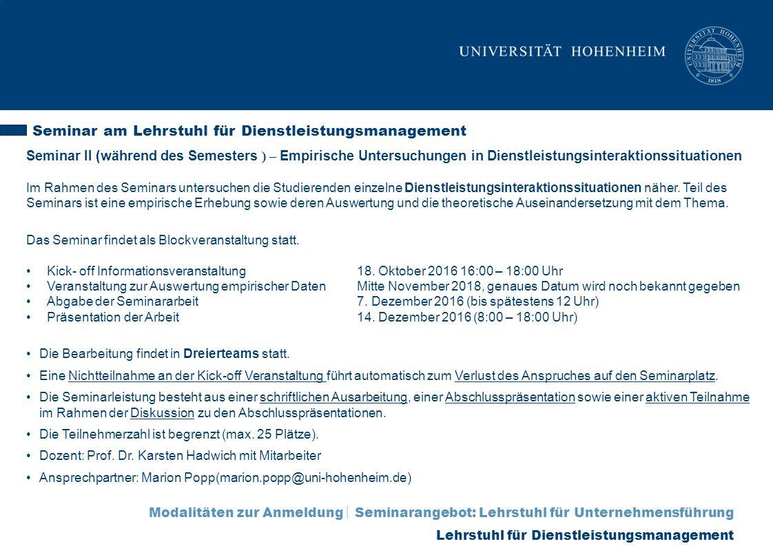 Seminar II (während des Semesters ) – Empirische Untersuchungen in Dienstleistungsinteraktionssituationen Im Rahmen des Seminars untersuchen die Studi