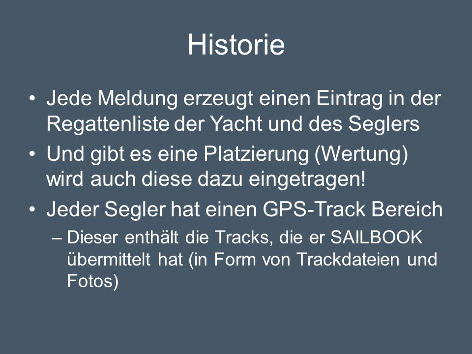 Historie Jede Meldung erzeugt einen Eintrag in der Regattenliste der Yacht und des Seglers Und gibt es eine Platzierung (Wertung) wird auch diese dazu eingetragen.