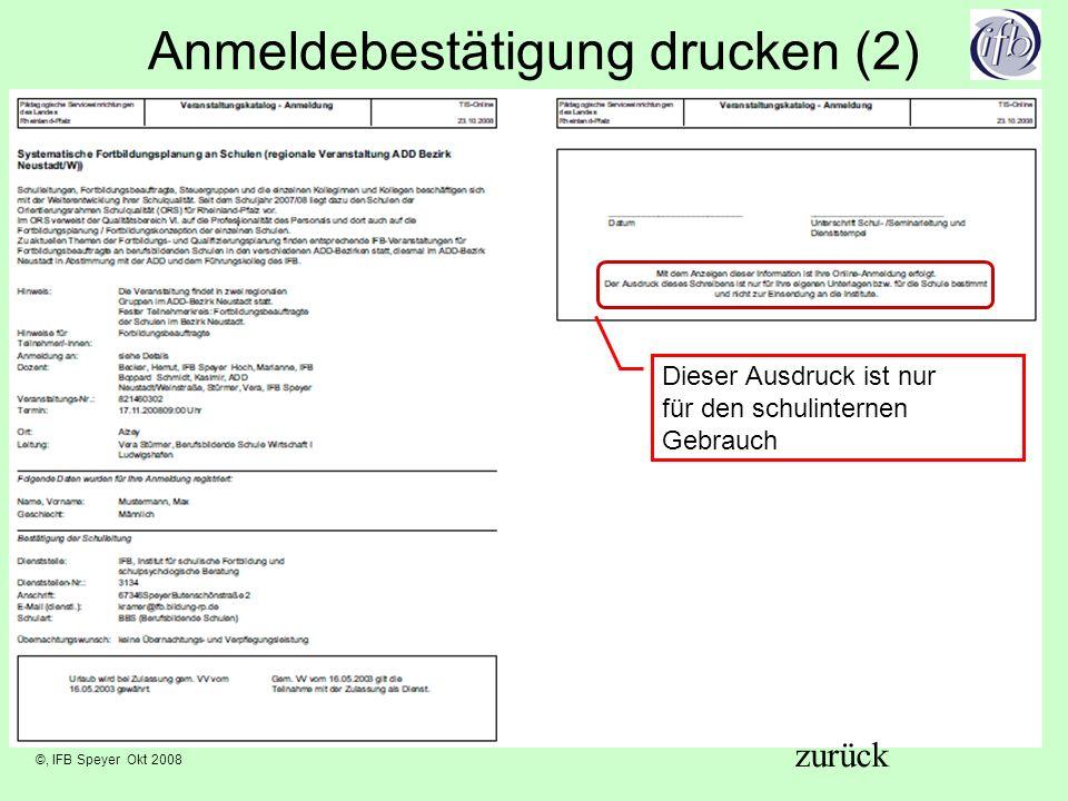 ©, IFB Speyer Okt 2008 Anmeldebestätigung drucken (2) Dieser Ausdruck ist nur für den schulinternen Gebrauch zurück
