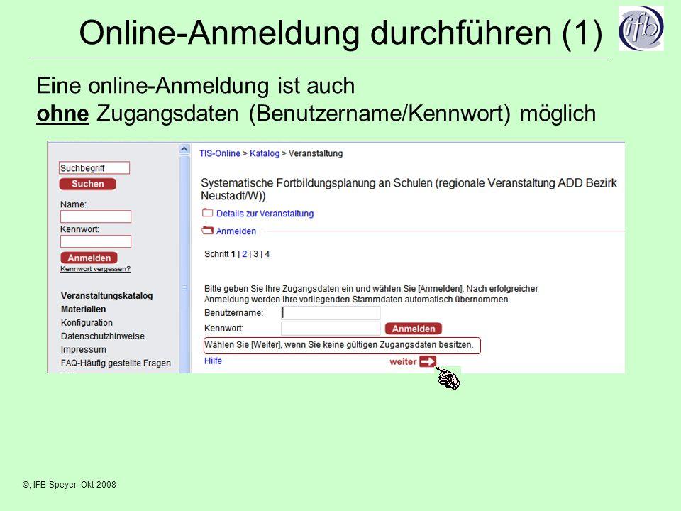 ©, IFB Speyer Okt 2008 Online-Anmeldung durchführen (2) Haken muss gesetzt werden, damit Anmeldevorgang fortgesetzt werden kann.