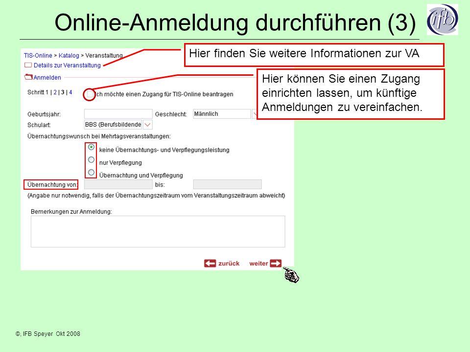 ©, IFB Speyer Okt 2008 Online-Anmeldung durchführen (3) Hier finden Sie weitere Informationen zur VA Hier können Sie einen Zugang einrichten lassen, um künftige Anmeldungen zu vereinfachen.