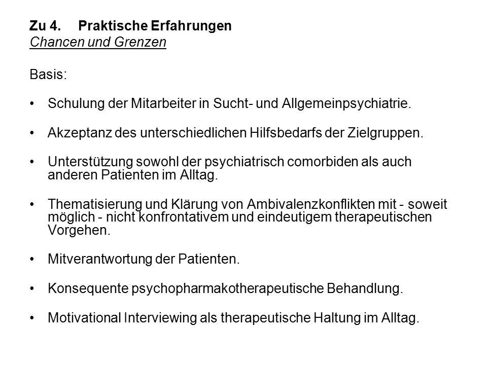 Zu 4.Praktische Erfahrungen Chancen und Grenzen Basis: Schulung der Mitarbeiter in Sucht- und Allgemeinpsychiatrie.