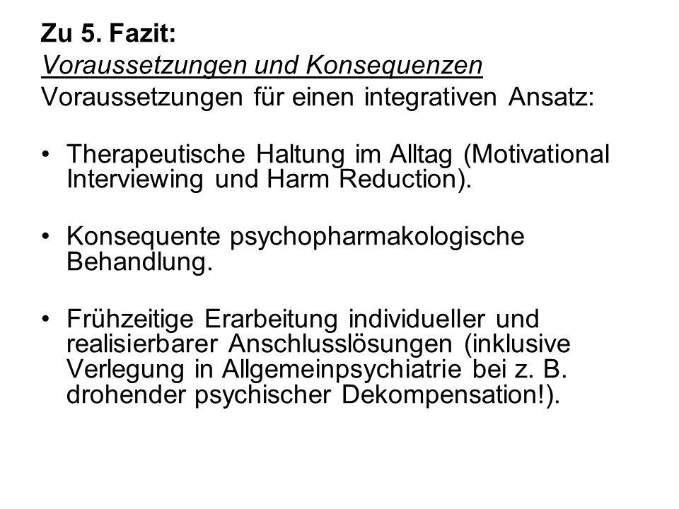 Zu 5.Fazit: Voraussetzungen und Konsequenzen Voraussetzungen für einen integrativen Ansatz: Therapeutische Haltung im Alltag (Motivational Interviewing und Harm Reduction).