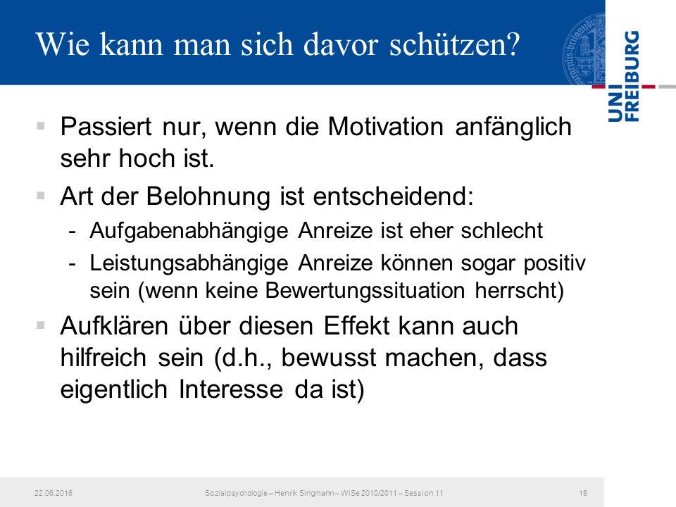  Passiert nur, wenn die Motivation anfänglich sehr hoch ist.  Art der Belohnung ist entscheidend: -Aufgabenabhängige Anreize ist eher schlecht -Leis