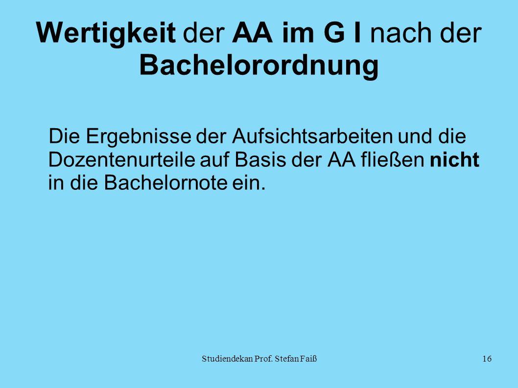 Wertigkeit der AA im G I nach der Bachelorordnung Die Ergebnisse der Aufsichtsarbeiten und die Dozentenurteile auf Basis der AA fließen nicht in die Bachelornote ein.