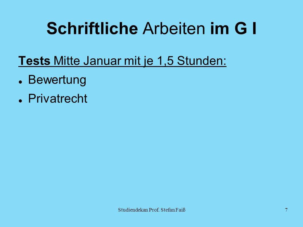 Schriftliche Arbeiten im G I Tests Mitte Januar mit je 1,5 Stunden: Bewertung Privatrecht Studiendekan Prof.