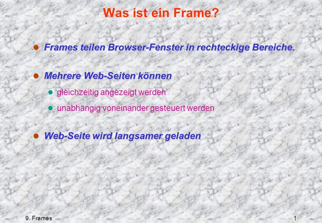 9. Frames1 Was ist ein Frame. l Frames teilen Browser-Fenster in rechteckige Bereiche.